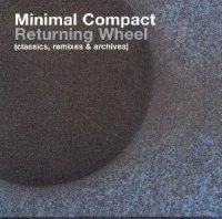 Minimal Compact-Returning Wheel (Classics, Remixes & Archives)