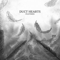Duct Hearts — Feathers (2017)