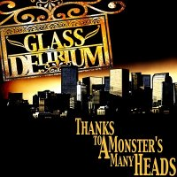 Glass Delirium — Thanks To A Monster's Many Heads (2009)