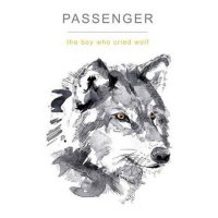 Passenger — The Boy Who Cried Wolf (2017)  Lossless