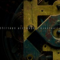 Thirteen Archways — Eventually (2017)