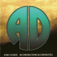 Kerry Livgren-Reconstructions Reconstructed