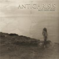 Antichrisis-Not Fade Away