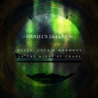 Daniels's Delusion-Peace, Love & Harmony in the Midst of Chaos