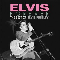 Elvis Presley — Elvis Forever: The Best of Elvis Presley (2017)