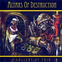Altars Of Destruction-Gallery Of Pain