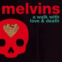 Melvins-A Walk With Love And Death