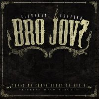 Bro Jovi-Songs to Crush Beers to Vol. I : Slippery When Blacked