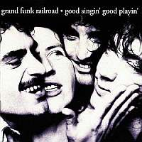 Grand Funk Railroad-Good Singin' Good Playin' [1999 Remastered]