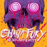 The Charm The Fury-The Sick, Dumb & Happy