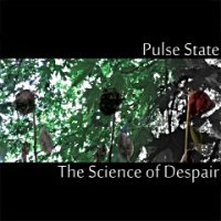 Pulse State — The Science of Despair (2012)