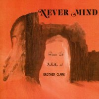 Damin Eih, A.L.K And Brother Clark — Never Mind [Reissue 2009] (1973)  Lossless