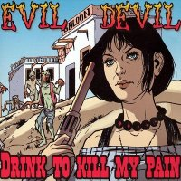 Evil Devil - Drink To Kill My Pain (2005)