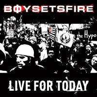 Boysetsfire — Live For Today (2002)