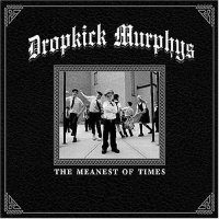 Dropkick Murphys-The Meanest Of Times