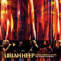 Uriah Heep - Future Echoes Of The Past: The Legend Continues