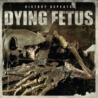Dying Fetus-History Repeats...