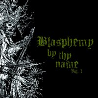 VA-Blasphemy By Thy Name Vol. 1