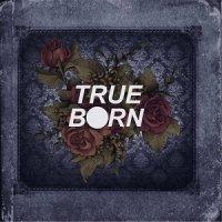 Trueborn — Trueborn (2017)