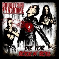 Double Crush Syndrome — Die For Rock N\' Roll (2017)
