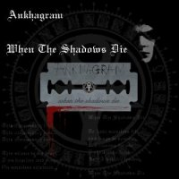 Ankhagram — When The Shadows Die (2006)