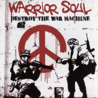 Warrior Soul-Destroy the War Machine