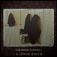 Lobotomic Cohesion-Already Dead