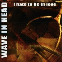 Wave In Head-I Hate To Be In Love