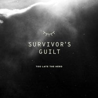 Too Late The Hero — Survivor\'s Guilt (2017)