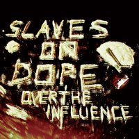 Slaves On Dope-Over The Influence