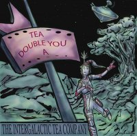 Intergalactic Tea Company — Tea Double You A (2017)