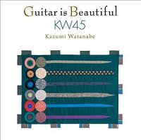Kazumi Watanabe — Guitar is Beautiful KW45 (2016)