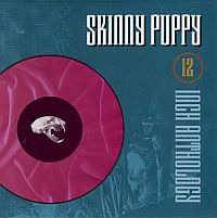 Skinny Puppy-12'' Anthology