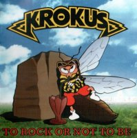 Krokus-To Rock Or Not To Be