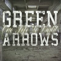 Green Arrows — One Life To Fight (2013)