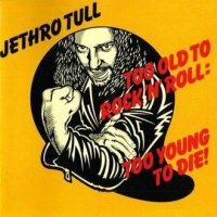 Jethro Tull-Too Old To Rock \'N\' Roll: Too Young To Die!