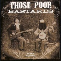 Those Poor Bastards — Songs Of Desperation (2005)