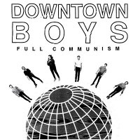 Downtown Boys-Full Communism