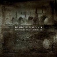 Desiderii Marginis — That Which Is Tragic And Timeless (2005)