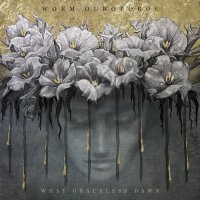 Worm Ouroboros-What Graceless Dawn