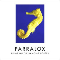 Parralox — Bring On The Dancing Horses (2016)