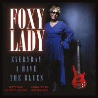 Foxy Lady - Everyday I Have the Blues (feat. Ice Mike)