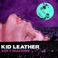 Kid Leather — Soft Machine (2017)