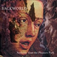 Backworld — Anthems From The Pleasure Park (2008)