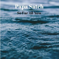 Papa Satch-So Far \'til Now