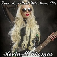Kevin M. Thomas-Rock and Roll Will Never Die