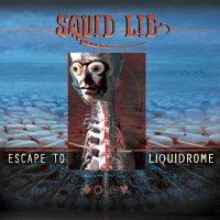 Squid Lid - Escape To Liquidrome (2017)