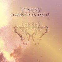 Tiyug — Hymns To Anhangá (2017)