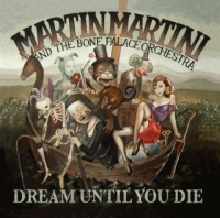 Martin Martini And The Bone Palace Orchestra-Dream Until You Die