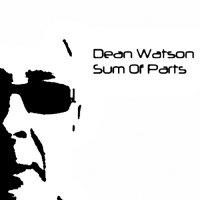 Dean Watson-Sum Of Parts